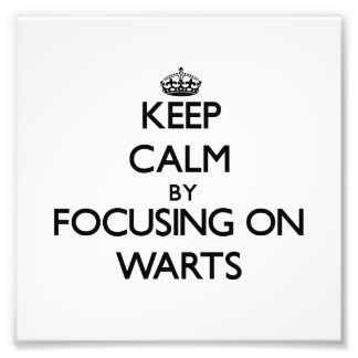 Keep Calm by focusing on Warts Art Photo