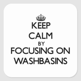 Keep Calm by focusing on Washbasins Square Stickers