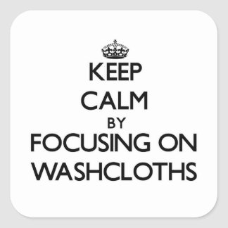 Keep Calm by focusing on Washcloths Square Sticker