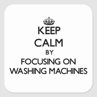 Keep Calm by focusing on Washing Machines Square Sticker