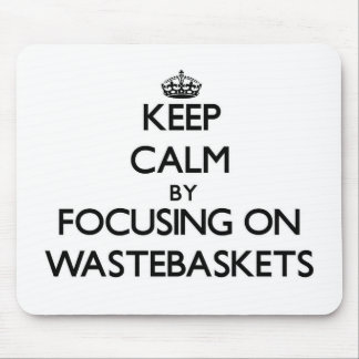 Keep Calm by focusing on Wastebaskets Mouse Pad