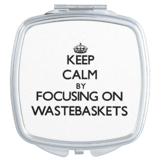 Keep Calm by focusing on Wastebaskets Compact Mirrors