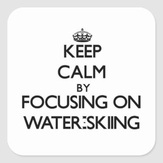 Keep Calm by focusing on Water-Skiing Square Sticker