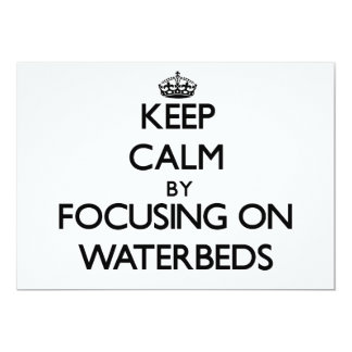 Keep Calm by focusing on Waterbeds 5x7 Paper Invitation Card