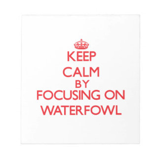 Keep calm by focusing on Waterfowl Memo Notepad