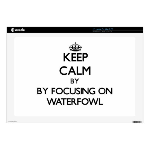 "Keep calm by focusing on Waterfowl 17"" Laptop Decal"