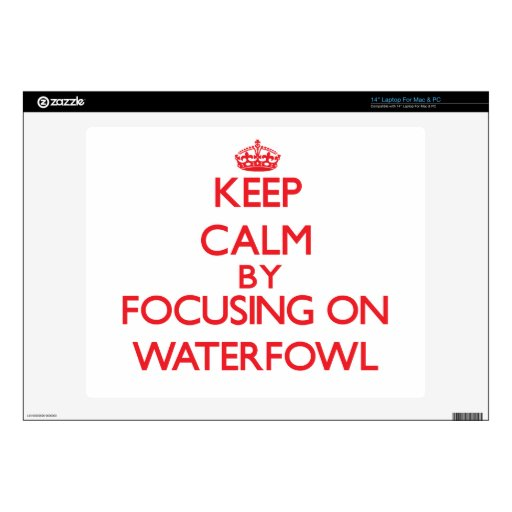 "Keep calm by focusing on Waterfowl Decal For 14"" Laptop"