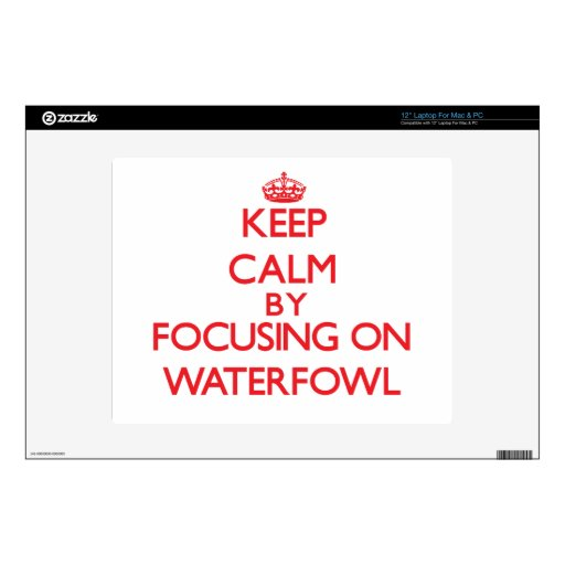 "Keep calm by focusing on Waterfowl Decal For 12"" Laptop"