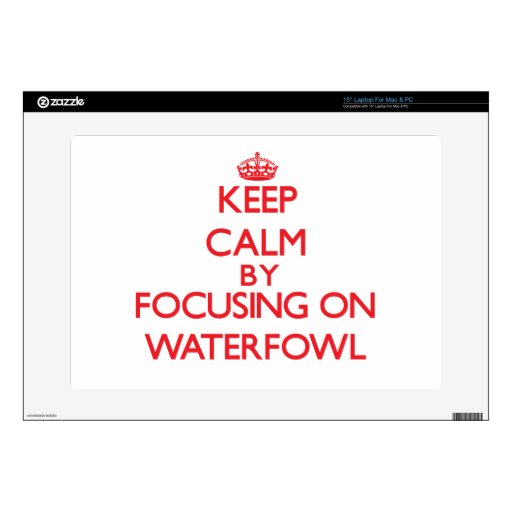 "Keep calm by focusing on Waterfowl 15"" Laptop Decal"