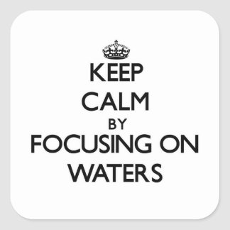 Keep Calm by focusing on Waters Square Sticker