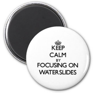 Keep Calm by focusing on Waterslides 2 Inch Round Magnet