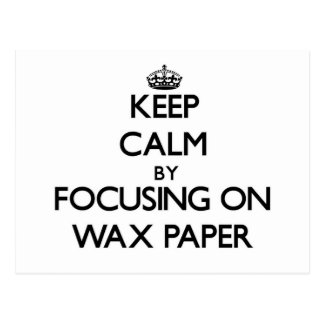 Keep Calm by focusing on Wax Paper Postcard