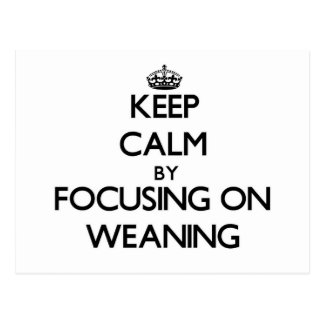 Keep Calm by focusing on Weaning Post Card