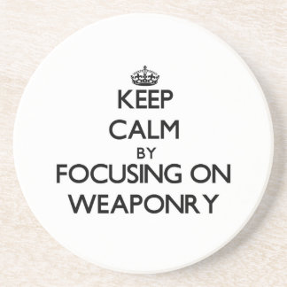 Keep Calm by focusing on Weaponry Beverage Coasters