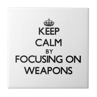 Keep Calm by focusing on Weapons Tiles