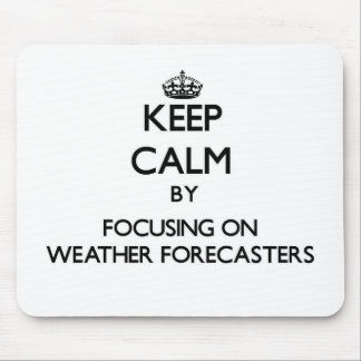 Keep Calm by focusing on Weather Forecasters Mouse Pads