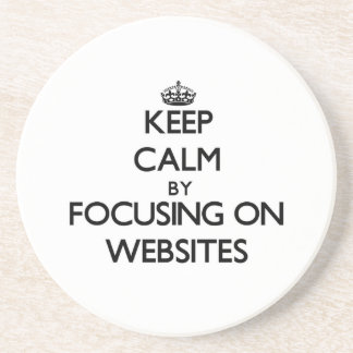 Keep Calm by focusing on Websites Coaster
