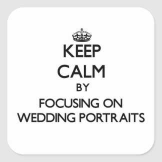 Keep Calm by focusing on Wedding Portraits Square Stickers