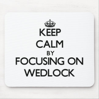 Keep Calm by focusing on Wedlock Mouse Pad