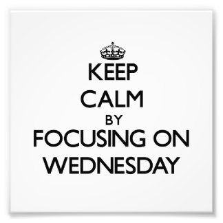 Keep Calm by focusing on Wednesday Photo Art