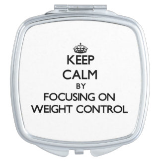 Keep Calm by focusing on Weight Control Makeup Mirror