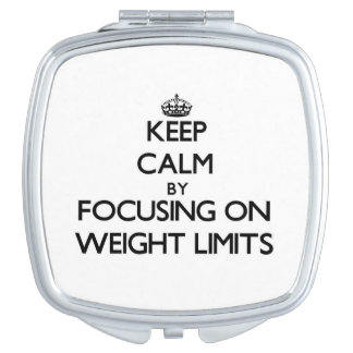 Keep Calm by focusing on Weight Limits Compact Mirror