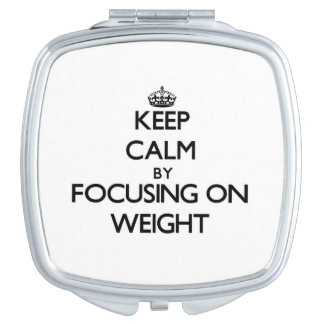 Keep Calm by focusing on Weight Makeup Mirrors