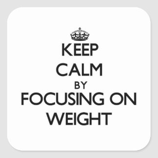 Keep Calm by focusing on Weight Square Sticker