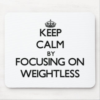 Keep Calm by focusing on Weightless Mousepads