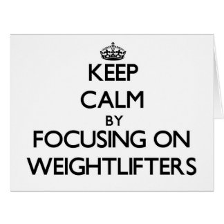 Keep Calm by focusing on Weightlifters Card