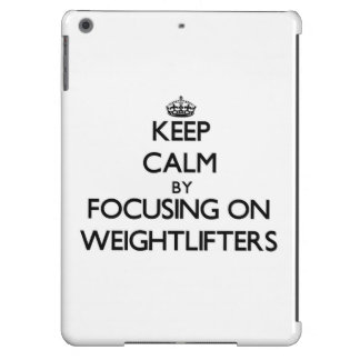 Keep Calm by focusing on Weightlifters iPad Air Case