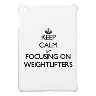 Keep Calm by focusing on Weightlifters Cover For The iPad Mini