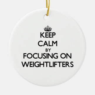 Keep Calm by focusing on Weightlifters Christmas Ornament