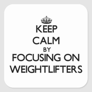 Keep Calm by focusing on Weightlifters Square Stickers