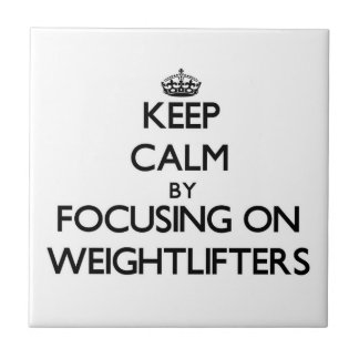 Keep Calm by focusing on Weightlifters Ceramic Tile