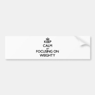 Keep Calm by focusing on Weighty Bumper Sticker