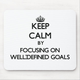 Keep Calm by focusing on Well-Defined Goals Mousepad