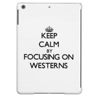 Keep Calm by focusing on Westerns iPad Air Cover