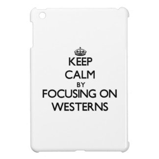 Keep Calm by focusing on Westerns iPad Mini Covers