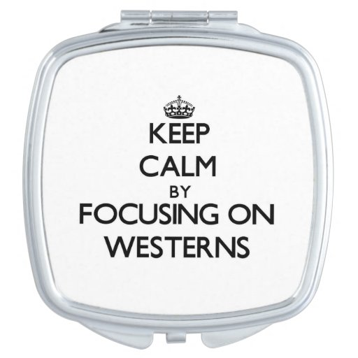 Keep Calm by focusing on Westerns Makeup Mirrors