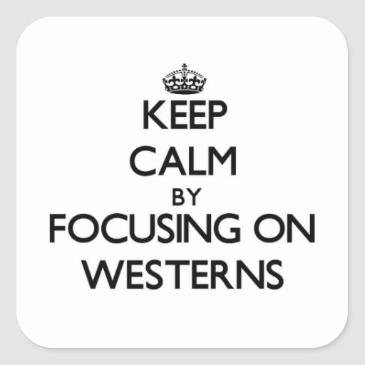 Keep Calm by focusing on Westerns Square Stickers