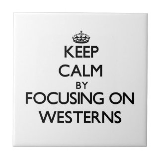Keep Calm by focusing on Westerns Tile