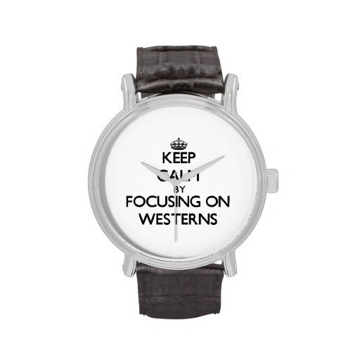 Keep Calm by focusing on Westerns Wrist Watches
