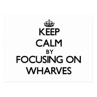 Keep Calm by focusing on Wharves Postcard