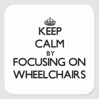 Keep Calm by focusing on Wheelchairs Square Sticker