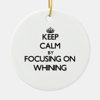 Keep Calm by focusing on Whining Double-Sided Ceramic Round Christmas Ornament