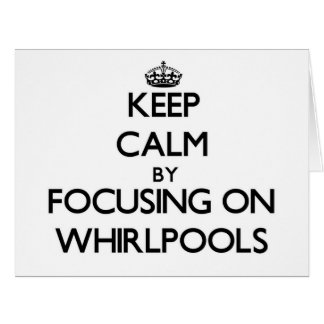 Keep Calm by focusing on Whirlpools Greeting Card