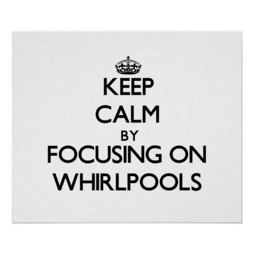 Keep Calm by focusing on Whirlpools Posters