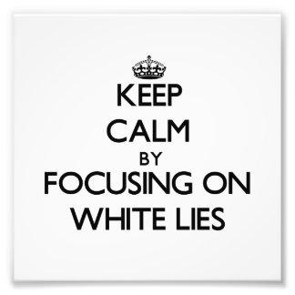 Keep Calm by focusing on White Lies Art Photo