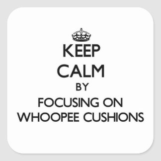 Keep Calm by focusing on Whoopee Cushions Stickers